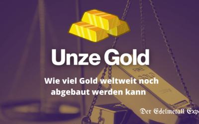 Die Unze Gold steigt – Wie viel Gold weltweit noch abgebaut werden kann