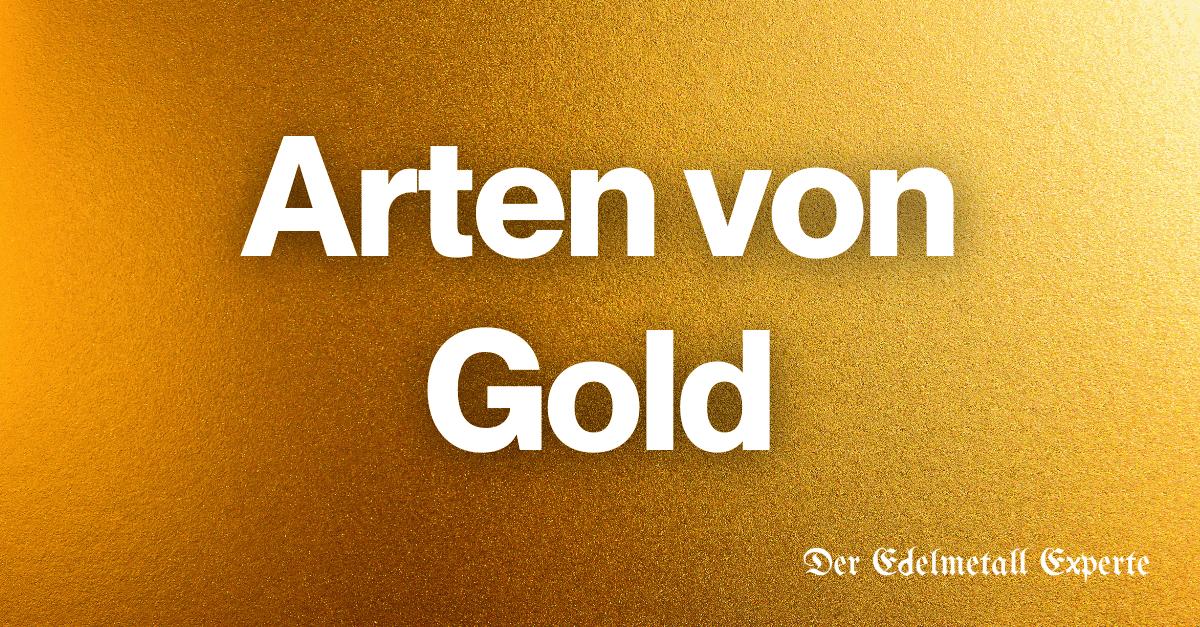 Arten von Gold